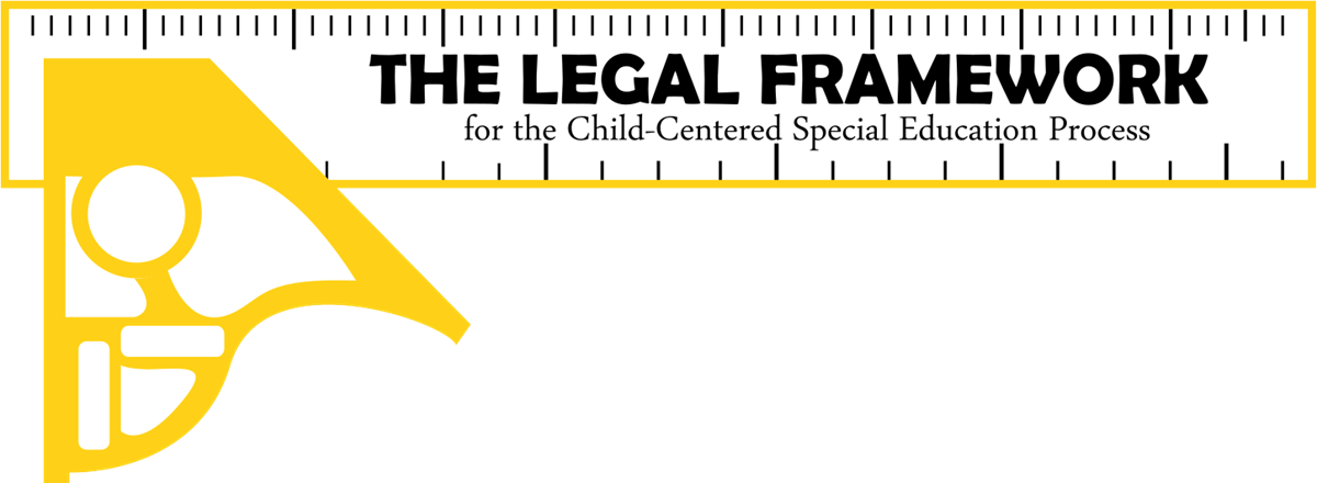 The Legal Framework for the Child-Centered Special Education Process