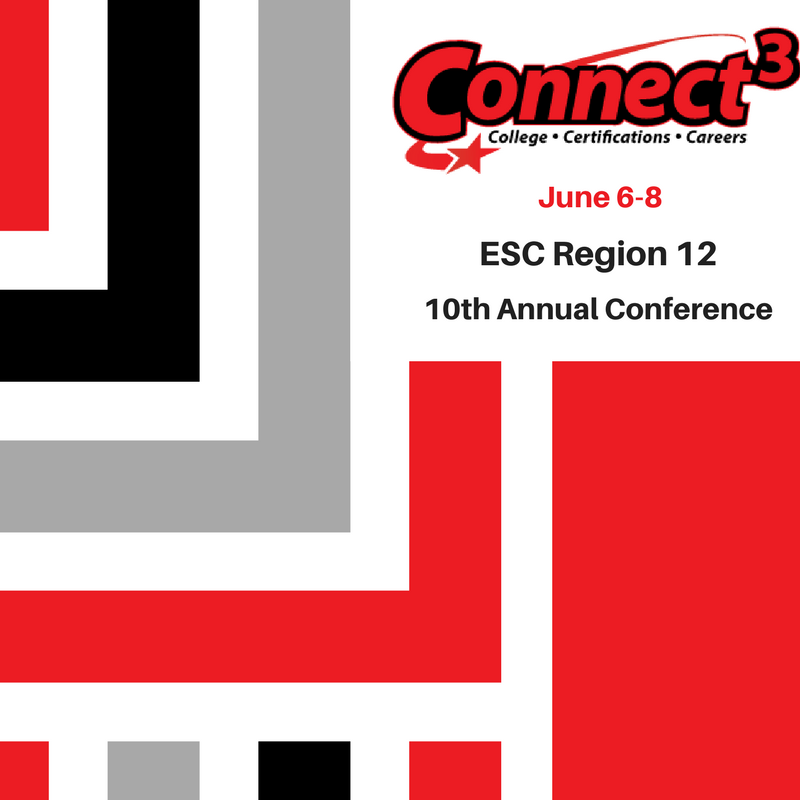 Connect3 Conference June 6 - 8  ESC Region 12 10th Annual Conference