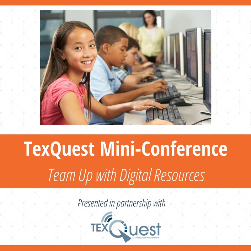 TexQuest Mini-Conference Team Up with Digital Resources Presented in partnership with TexQuest