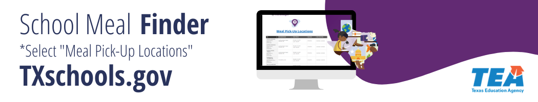 "Find Meal Pick Up Locations - School Meal Finder - TXschools.gov Select ""Meal Pick-Up Locations"""