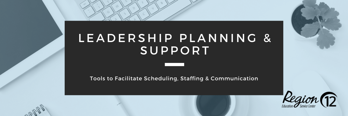 Leadership Planning & Support to facilitate Scheduling, Staffing and Communications